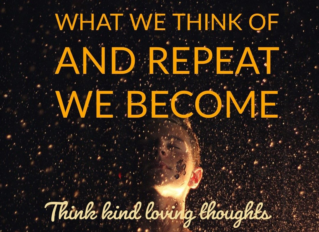 Positive thinking- what we think and repeat we become